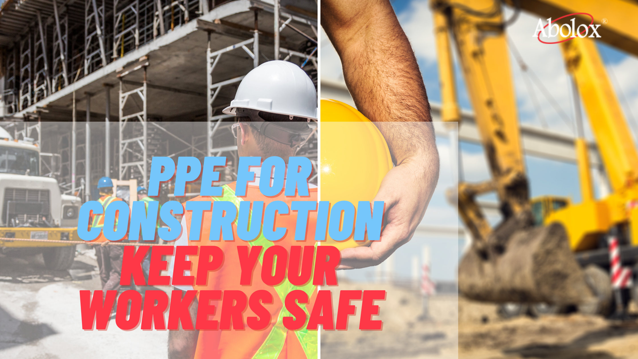 PPE for Construction: How to keep your workers Safe at Jobsite?